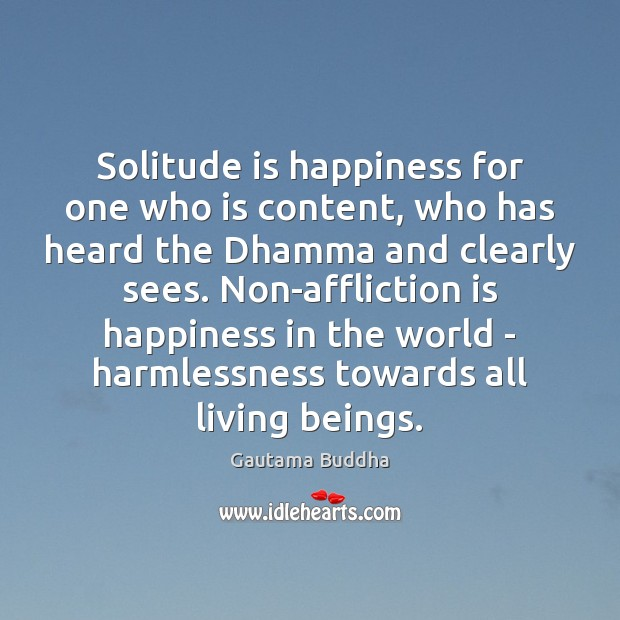 Image, Solitude is happiness for one who is content, who has heard the