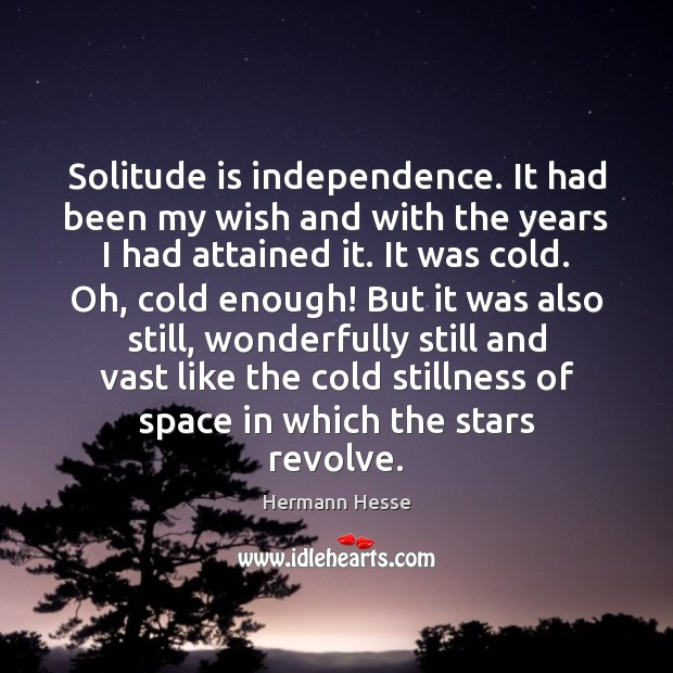 Image, Solitude is independence. It had been my wish and with the years