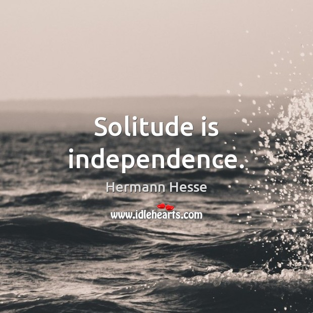 Image, Solitude is independence.