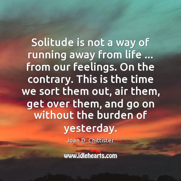 Image, Solitude is not a way of running away from life … from our