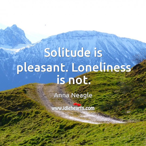 Image, Solitude is pleasant. Loneliness is not.