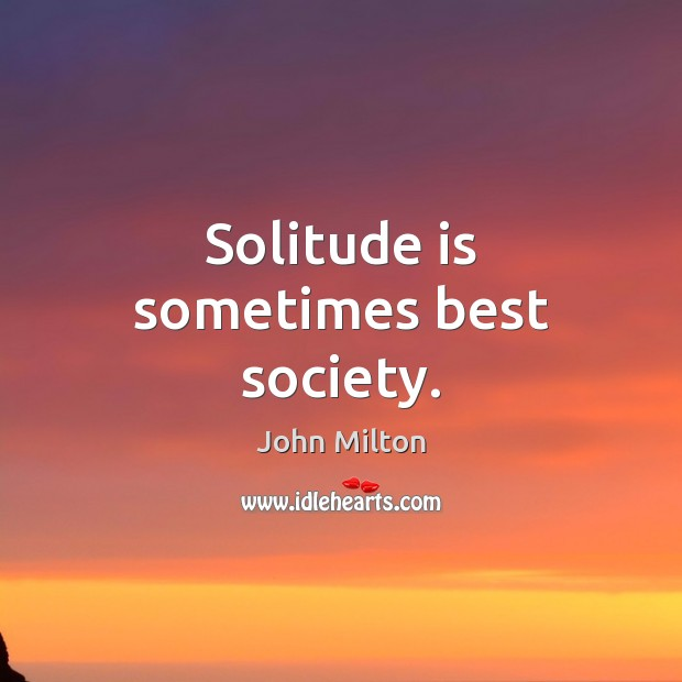Solitude is sometimes best society. Image