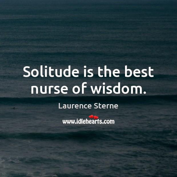 Solitude is the best nurse of wisdom. Image