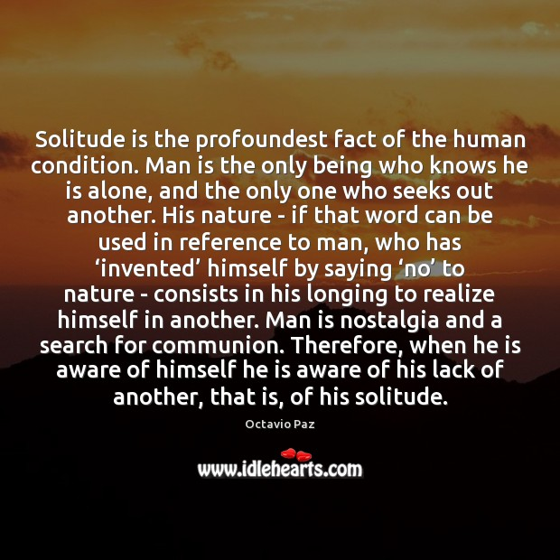 Solitude is the profoundest fact of the human condition. Man is the Octavio Paz Picture Quote