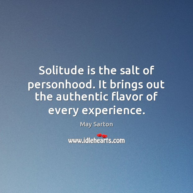 Solitude is the salt of personhood. It brings out the authentic flavor Image
