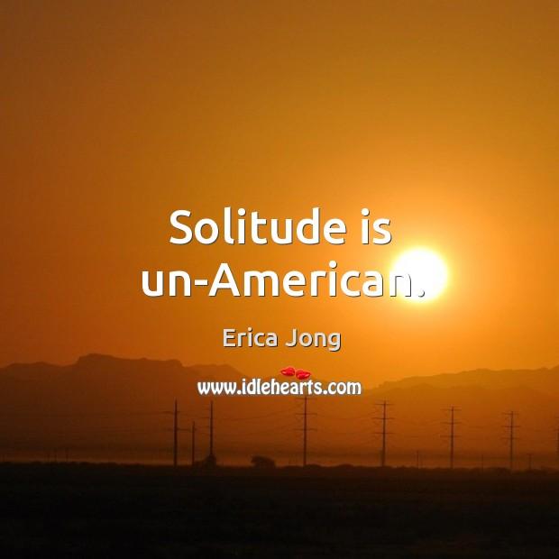 Solitude is un-american. Image