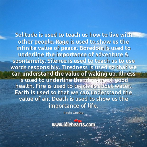 Solitude is used to teach us how to live with other people. Image