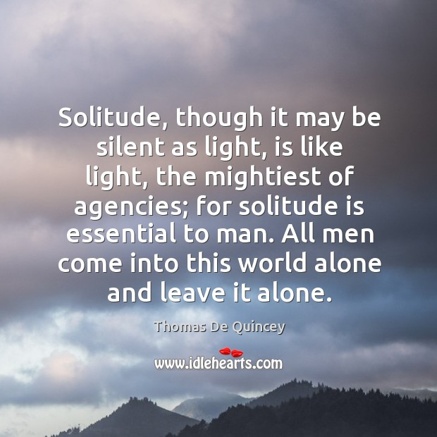 Solitude, though it may be silent as light, is like light, the mightiest of agencies Image