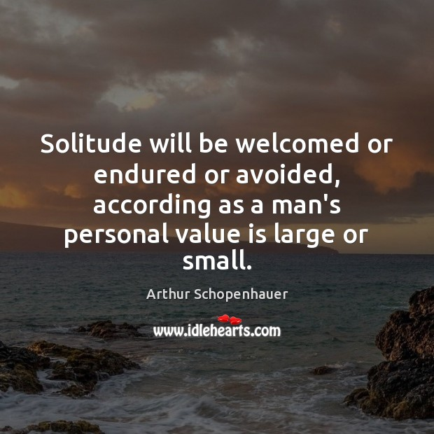 Solitude will be welcomed or endured or avoided, according as a man's Image