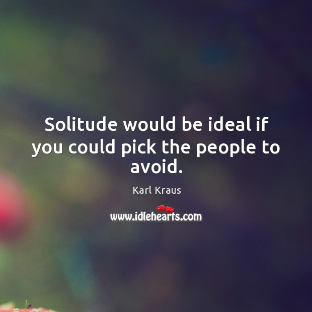 Image, Solitude would be ideal if you could pick the people to avoid.