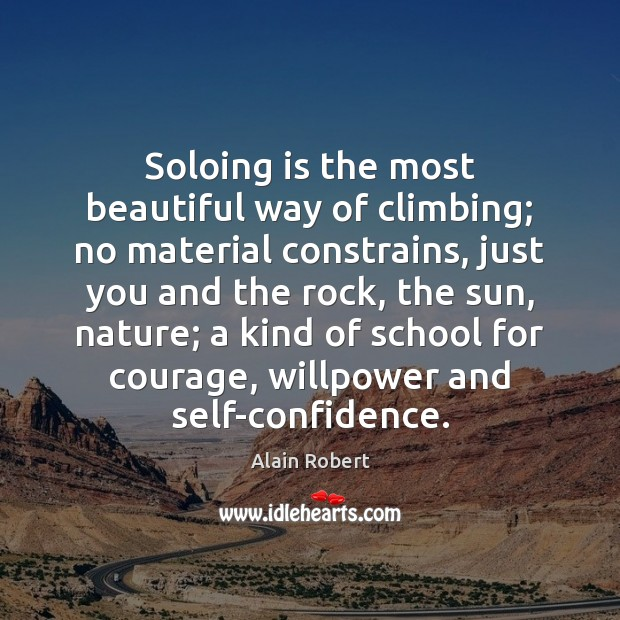 Image, Soloing is the most beautiful way of climbing; no material constrains, just