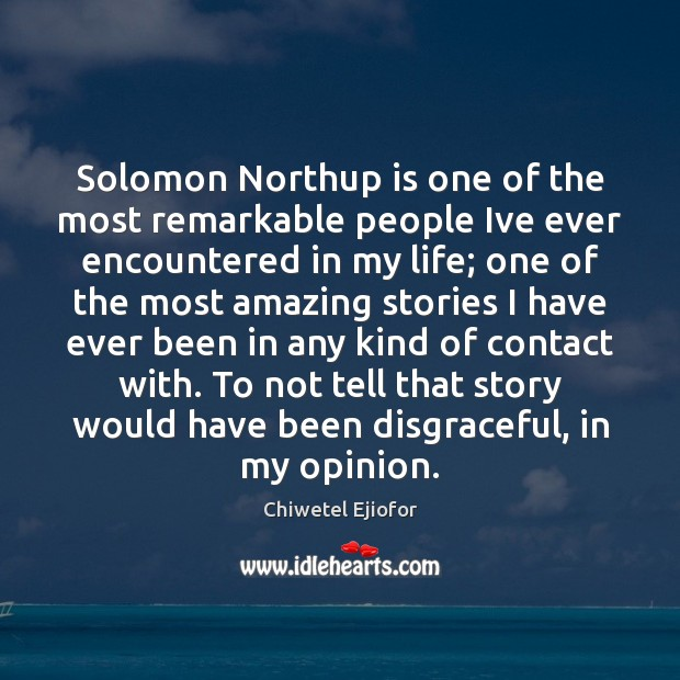 Solomon Northup is one of the most remarkable people Ive ever encountered Image
