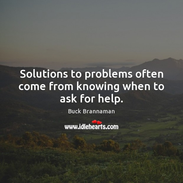 Image, Solutions to problems often come from knowing when to ask for help.