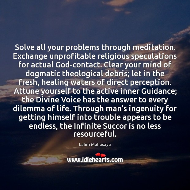 Solve all your problems through meditation. Exchange unprofitable religious speculations for actual Image