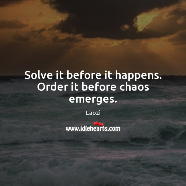 Image, Solve it before it happens. Order it before chaos emerges.