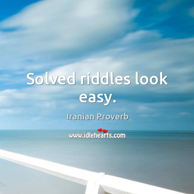 Solved riddles look easy. Iranian Proverbs Image