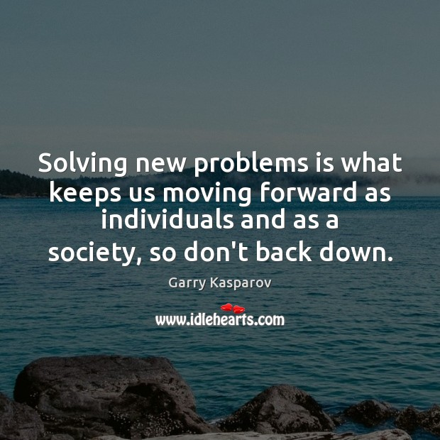 Solving new problems is what keeps us moving forward as individuals and Garry Kasparov Picture Quote
