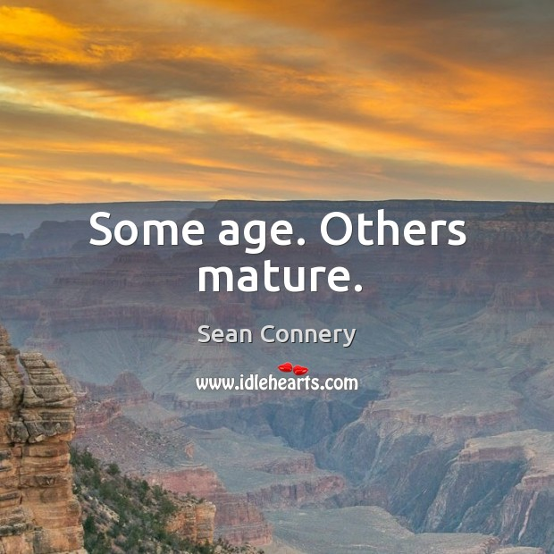 Some age. Others mature. Image