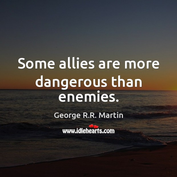 Some allies are more dangerous than enemies. Image