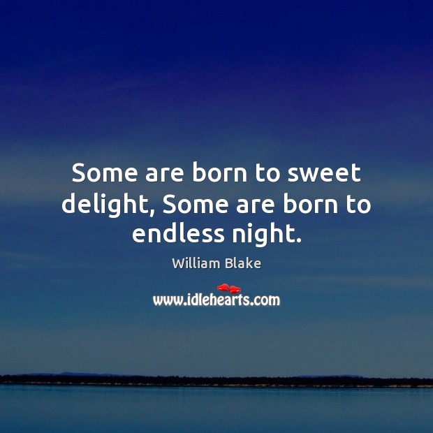 Some are born to sweet delight, Some are born to endless night. William Blake Picture Quote