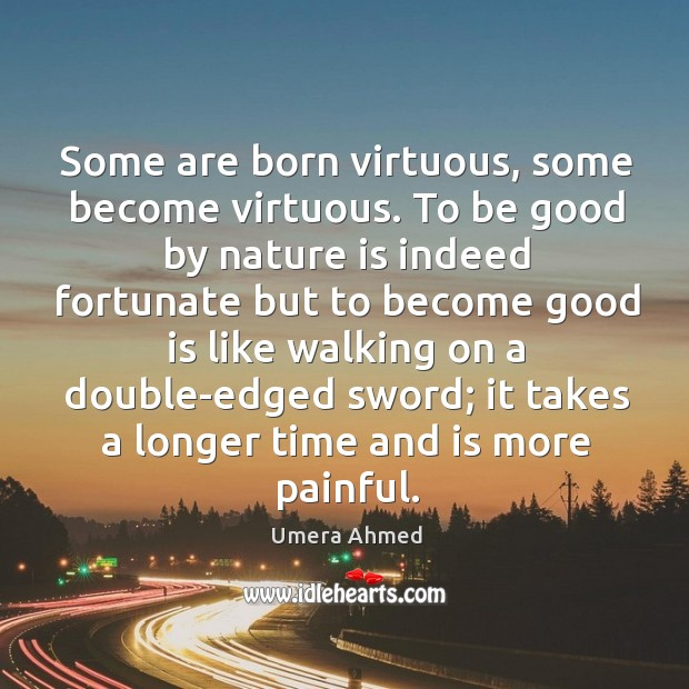 Some are born virtuous, some become virtuous. To be good by nature Image