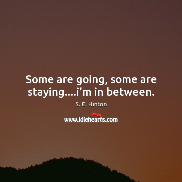 Some are going, some are staying….i'm in between. Image