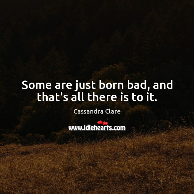 Some are just born bad, and that's all there is to it. Image