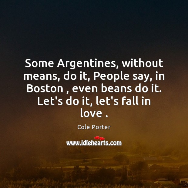 Some Argentines, without means, do it, People say, in Boston , even beans Image