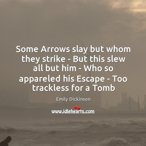 Image, Some Arrows slay but whom they strike – But this slew all