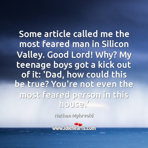 Image, Some article called me the most feared man in Silicon Valley. Good
