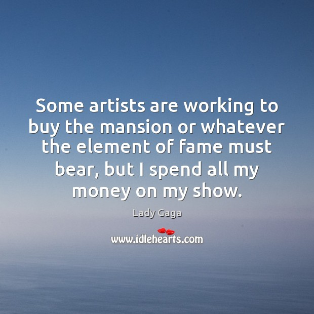 Some artists are working to buy the mansion or whatever the element Lady Gaga Picture Quote