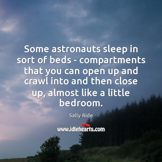 Some astronauts sleep in sort of beds – compartments that you can Sally Ride Picture Quote