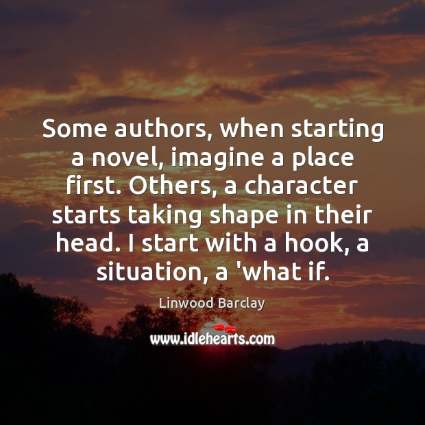 Image, Some authors, when starting a novel, imagine a place first. Others, a