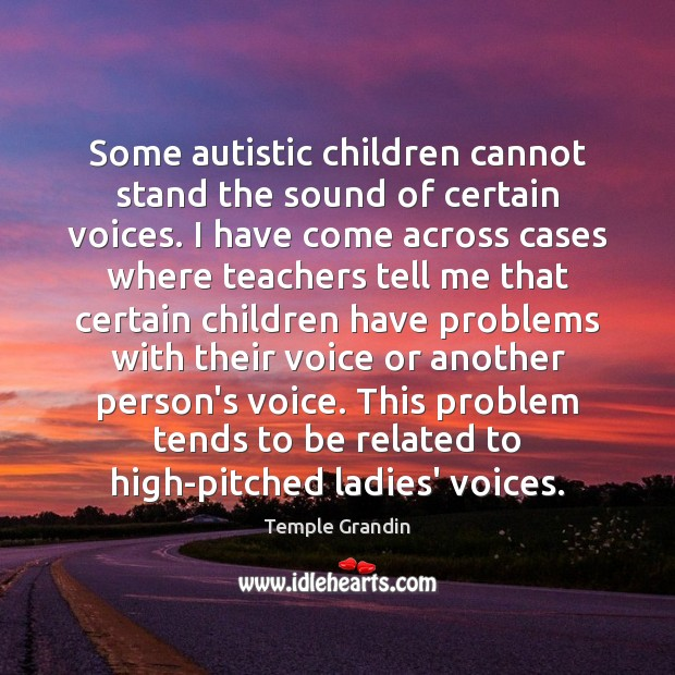 Image, Some autistic children cannot stand the sound of certain voices. I have