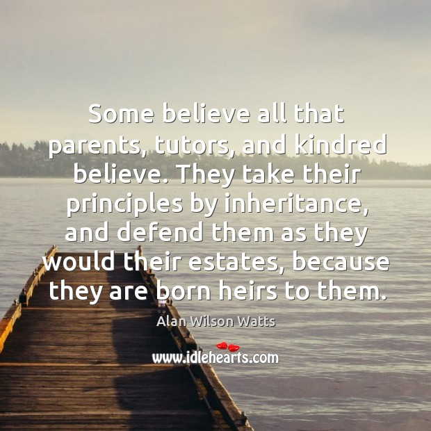 Some believe all that parents, tutors, and kindred believe. Image