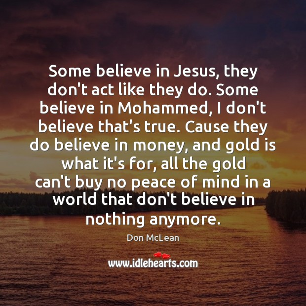 Some believe in Jesus, they don't act like they do. Some believe Don McLean Picture Quote