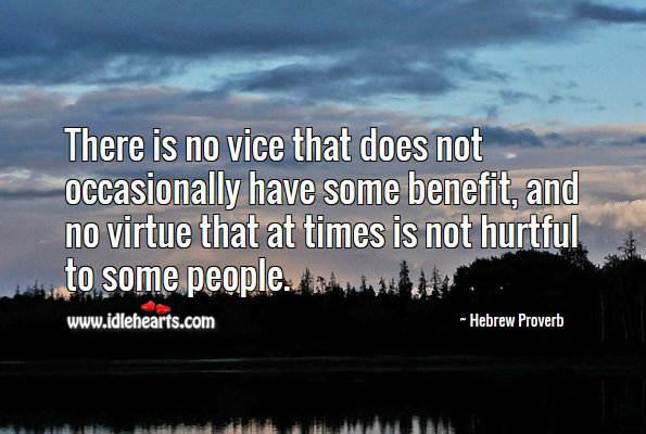 There is no vice that does not occasionally have some benefit, and no virtue that at times is not hurtful to some people. Hebrew Proverbs Image