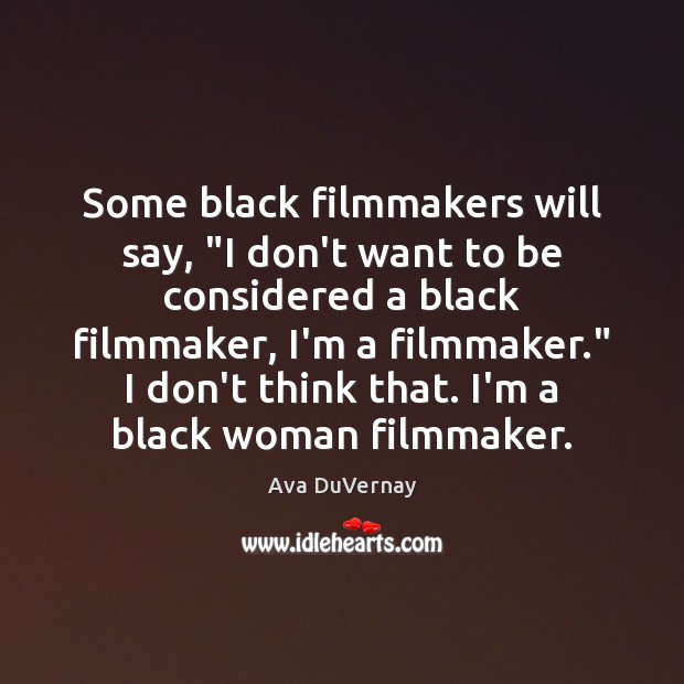 """Image, Some black filmmakers will say, """"I don't want to be considered a"""