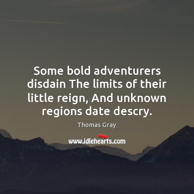 Image, Some bold adventurers disdain The limits of their little reign, And unknown