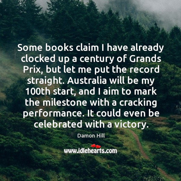 Some books claim I have already clocked up a century of grands prix, but let me put the record straight. Image