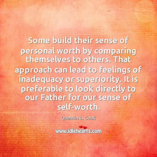 Some build their sense of personal worth by comparing themselves to others. Quentin L. Cook Picture Quote