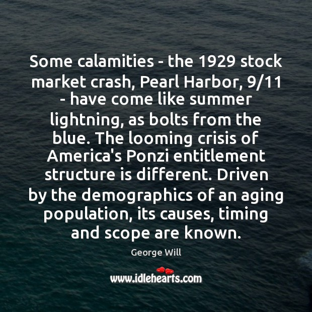 Image, Some calamities – the 1929 stock market crash, Pearl Harbor, 9/11 – have come
