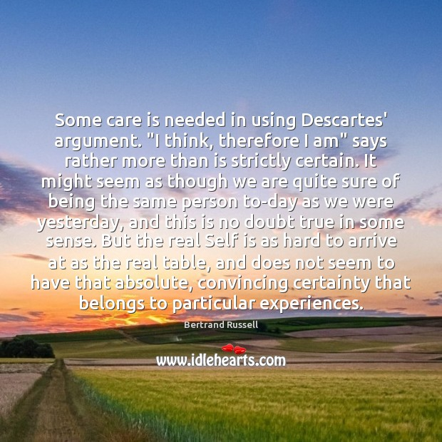 """Some care is needed in using Descartes' argument. """"I think, therefore I Care Quotes Image"""
