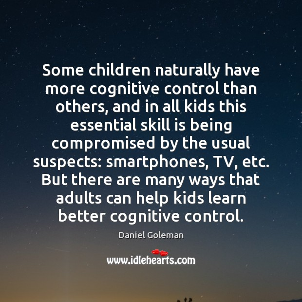 Some children naturally have more cognitive control than others, and in all Daniel Goleman Picture Quote
