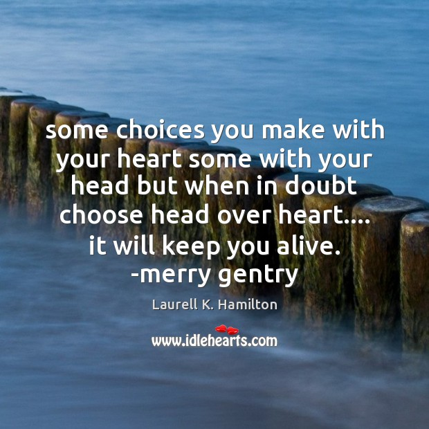 Image, Some choices you make with your heart some with your head but