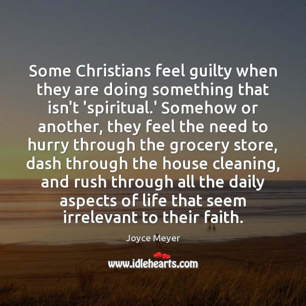 Image, Some Christians feel guilty when they are doing something that isn't 'spiritual.