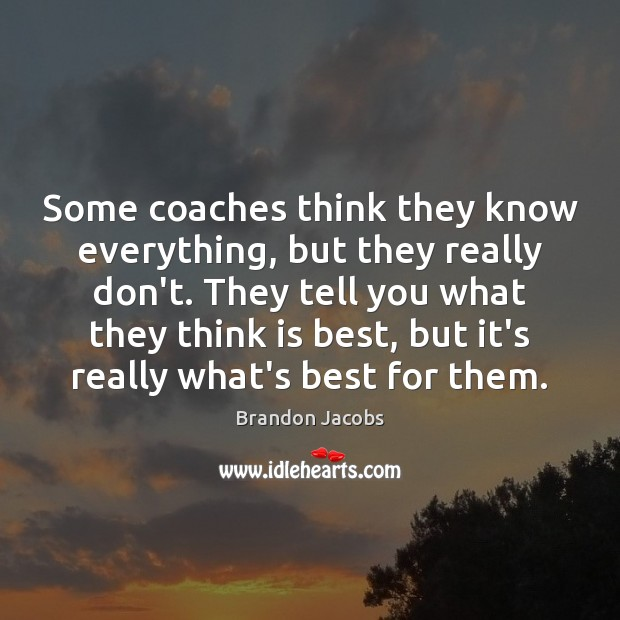 Image, Some coaches think they know everything, but they really don't. They tell