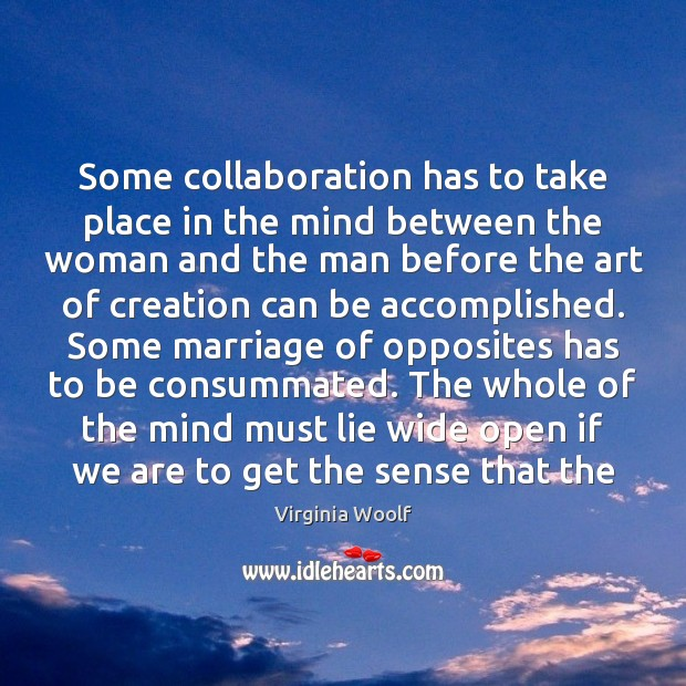 Some collaboration has to take place in the mind between the woman Virginia Woolf Picture Quote