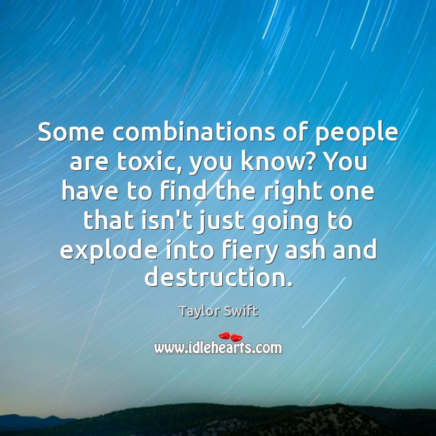 Some combinations of people are toxic, you know? You have to find Image