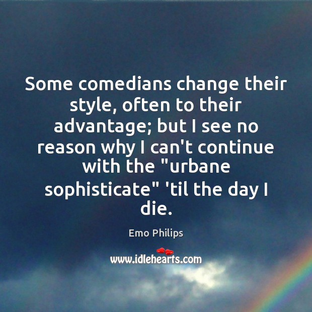 Some comedians change their style, often to their advantage; but I see Emo Philips Picture Quote
